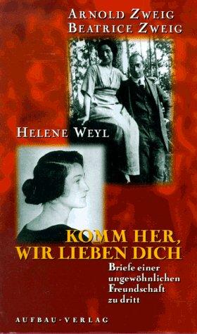 9783351034399: Komm her, wir lieben dich: Briefe einer ungewöhnlichen Freundschaft zu dritt (German Edition)