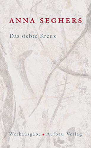 9783351034542: Das siebte Kreuz. Das erzählerische Werk 1: Roman aus Hitlerdeutschland. Mit Anmerkungen und Kommentar: Bd. 1/4