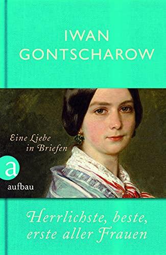 Herrlichste, beste, erste aller Frauen: Gontscharow , Iwan