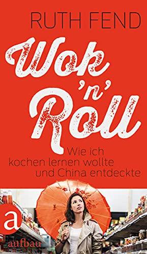 9783351035891: Wok 'n' Roll: Wie ich kochen lernen wollte und China entdeckte