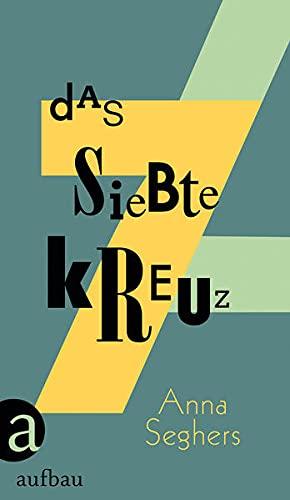 Das siebte Kreuz: Ein Roman aus Hitlerdeutschland: Anna Seghers