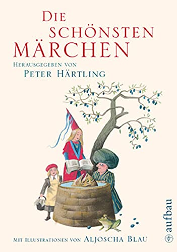 9783351041083: Die schönsten Märchen: Herausgegeben von Peter Härtling. Mit Illustrationen von Aljoscha Blau.Vorzugsausgabe