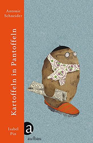 Kartoffeln in Pantoffeln: Mit Illustrationen von Isabel Pin - Antonie Schneider