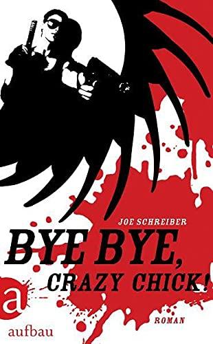 Bye Bye, Crazy Chick! Roman: Joe, Schreiber und