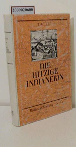 Die hitzige Indianerin, oder, Artige und courieuse Beschreibung derer ost-indianischen Frauens-Personen, welche sowohl aus Europa in Ost-Indien ziehen ... Geblute derer Indianer (German Edition)