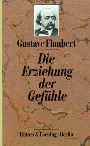 Die Erziehung der Gefühle: Flaubert Gustave