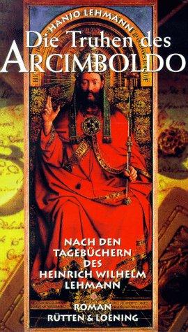 9783352004919: Die Truhen des Arcimboldo. Nach den Tagebüchern des Heinrich Wilhelm Lehmann. Roman