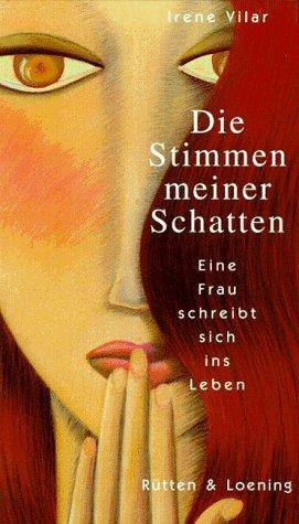Die Stimmen Meiner Schatten Eine Frau Schreibt Sich Ins leben, Aus Dem Amerikanischen Von Susanne ...