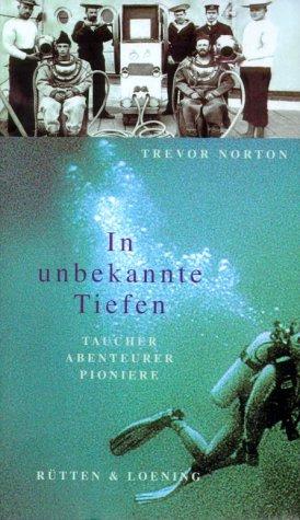 9783352006371: In unbekannte Tiefen: Taucher, Abenteurer, Pioniere