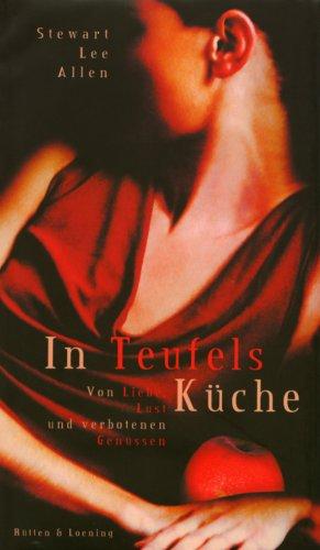 In Teufels Küche: Von Liebe, Lust und verbotenen Genüssen