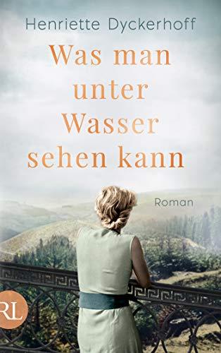Was man unter Wasser sehen kann: Roman [Hardcover] Dyckerhoff, Henriette - Henriette Dyckerhoff