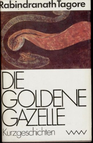 Die goldene Gazelle - Kurzgeschichten ; Ausgewählte: Tagore,Rabindranath