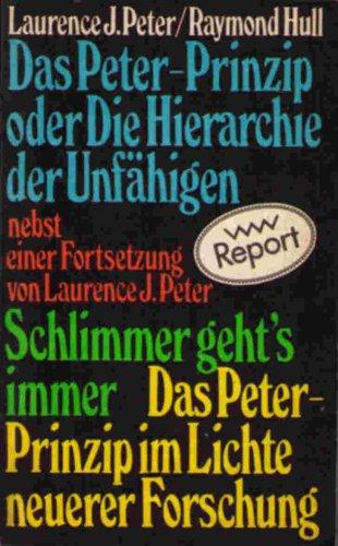 9783353005847: Das Peter-Prinzip oder Die Hirarchie der Unfähigen. Nebst einer Fortsetzung: Schlimmer geht's nimmer. Das Peter-Prinzip im Lichte neuerer Forschung.