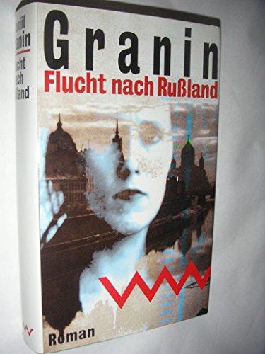 Flucht nach Russland. Roman.: Granin, Daniil