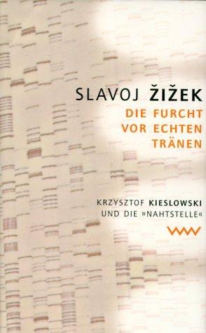Die Furcht vor echten Tränen. Krysztof Kieslowski und die 'Nahtstelle'. (9783353011947) by Slavoj Zizek