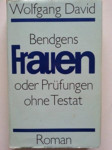 9783354003866: Bendgens Frauen oder Prüfungen ohne Testat. Roman