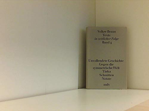 9783354006393: Unvollendete Geschichte ;: Gegen die symmetrische Welt ; Tinka ; Schmitten ; Notate (Texte in zeitlicher Folge / Volker Braun)