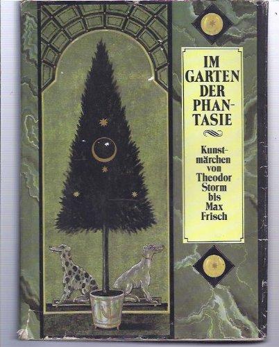 9783355001748: Im Garten der Phantasie. Kunstmärchen von Theodor Storm bis Max Frisch. Anthologie