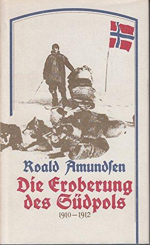 Die Eroberung des Südpols 1910-1912. (Alte abenteuerliche: Amundsen, Roald: