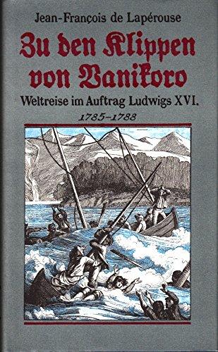 9783355005401: Zu den Klippen von Vanikoro. Weltreise im Auftrag Ludwig XVI. 1785-1788 (Livre en allemand)