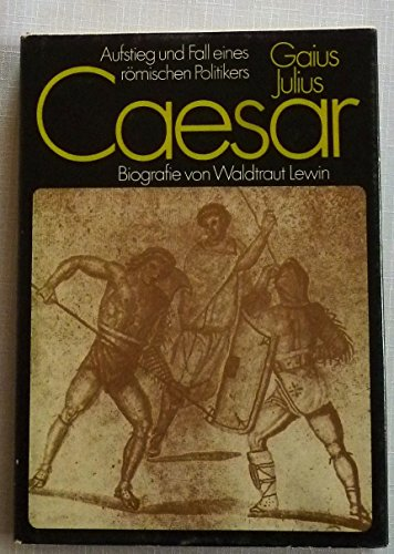 9783355005661: Gaius Julius Caesar. Aufstieg und Fall eines r�mischen Politikers. Biografie