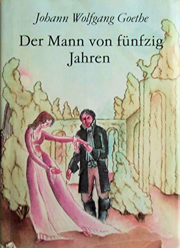 Der Mann von fünfzig Jahren: Johann Wolfgang von