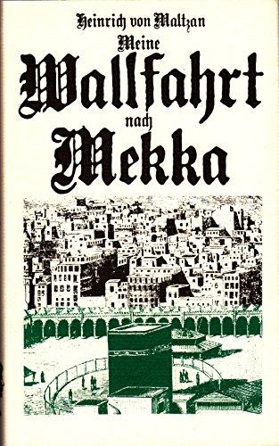 Meine Wallfahrt nach Mekka. Hrsg. v. G.: Maltzan, Heinrich von,