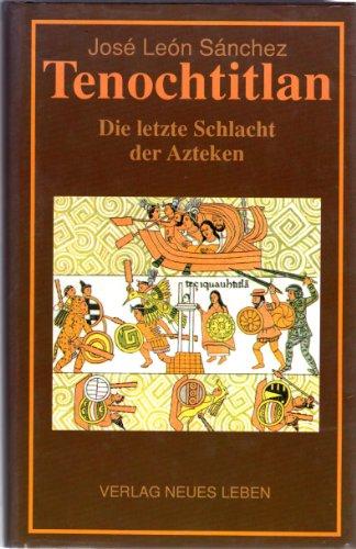 Tenochtitlan. Die letzte Schlacht der Azteken: Jose Leon Sanchez