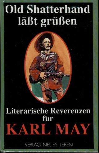 """9783355013444: Old Shatterhand l""""asst gr""""ussen: Literarische Reverenzen f""""ur Karl May"""