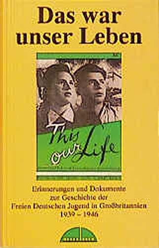 9783355014755: Das war unser Leben: Erinnerungen und Dokumente zur Geschichte der Freien Deutschen Jugend in Grossbritannien, 1939-1946