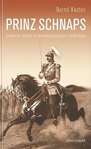 9783356013344: Prinz Schnaps: Schwarze Schafe im mecklenburgischen Fürstenhaus