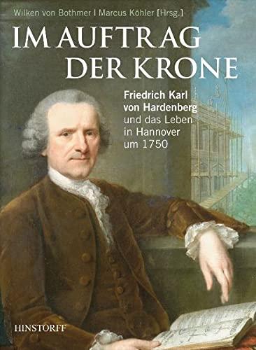 9783356013771: Im Auftrag der Krone. Friedrich Karl von Hardenberg und das Leben in Hannover um 1750