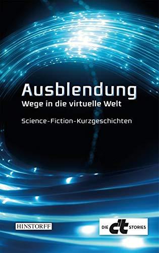 Ausblendung.: Wege in die virtuelle Welt. (Die c't-Stories) - Rink, Jürgen