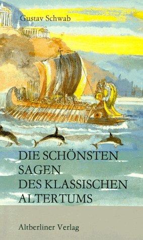Die schönsten Sagen des klassischen Altertums: Schwab, Gustav: