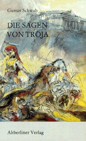 Die Sagen von Troja.: Schwab, Gustav