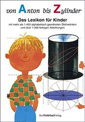 9783358002056: Von Anton bis Zylinder: Das Lexikon für Kinder - mit mehr als 1450 alphabetisch geordneten Stichwörtern und über 1000 farbigen Abbildungen