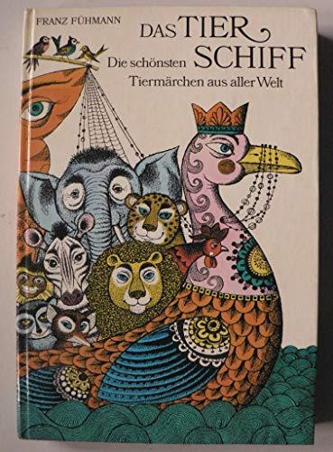 Das Tierschiff. Die schönsten Tiermärchen aus aller: Fühmann, Franz (Zusammenstellung):
