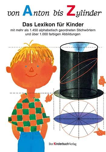 9783358030677: Von Anton bis Zylinder: Das Lexikon für Kinder - mit mehr als 1450 alphabetisch geordneten Stichwörtern und über 1000 farbigen Abbildungen