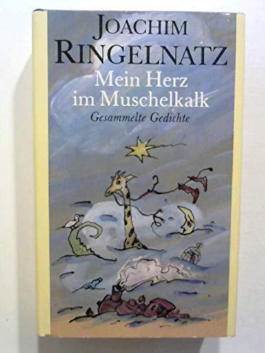 Mein Herz im Muschelkalk. Gesammelte Gedichte.: Ringelnatz, Joachim