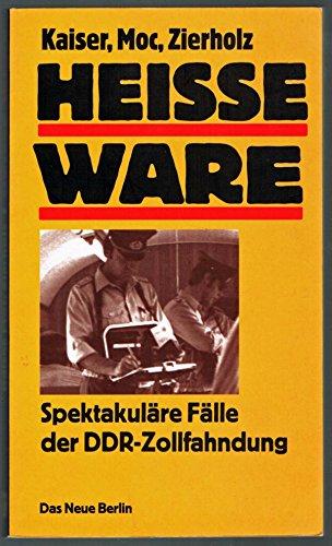 9783359008767: Heisse Ware: Spektakuläre Fälle der DDR-Zollfahndung