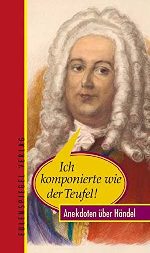 9783359013228: Ich komponierte wie der Teufel!: Anekdoten über Händel