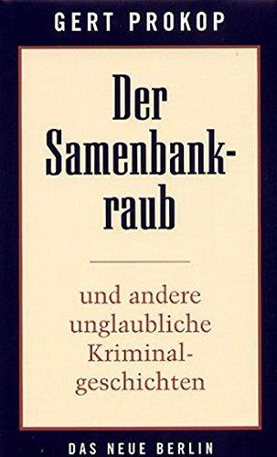 9783360012302: Der Samenbankraub: Und andere unglaubliche Kriminalgeschichten