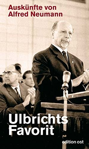 9783360018076: Ulbrichts Favorit: Auskünfte von Alfred Neumann.