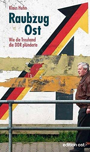 9783360018083: Raubzug Ost: Wie die Treuhand die DDR plünderte