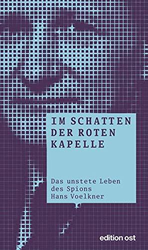 9783360018656: Im Schatten der Roten Kapelle: Das unstete Leben des Spions Hans Voelkner