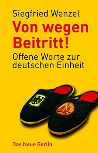 Von wegen Beitritt!: Offene Worte zur deutschen: Wenzel, Siegfried