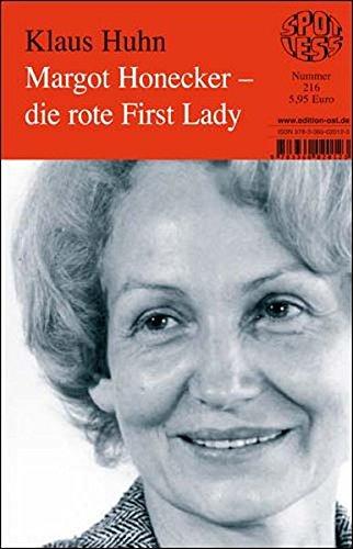 Margot Honecker - die rote First Lady. - Huhn, Klaus