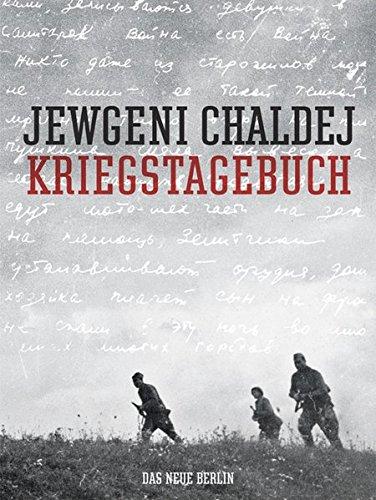 Kriegstagebuch: Chaldej, Jewgeni, Ernst