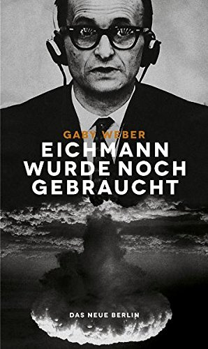 9783360021380: Eichmann wurde noch gebraucht: Der Massenmörder und der Kalte Krieg