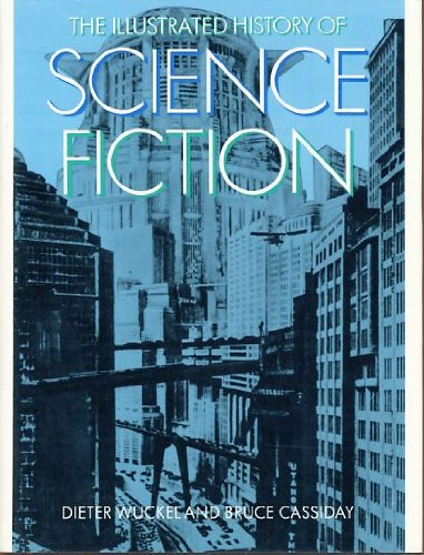 The illustrated history of science fiction. Dieter Wuckel and Bruce Cassiday. [Transl. from the ...